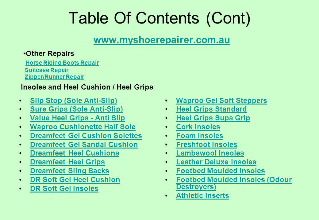 Table Of Contents (Cont) www.myshoerepairer.com.au www.myshoerepairer.com.au Other Repairs Horse Riding Boots Repair Suitcase Repair Zipper/Runner Rep