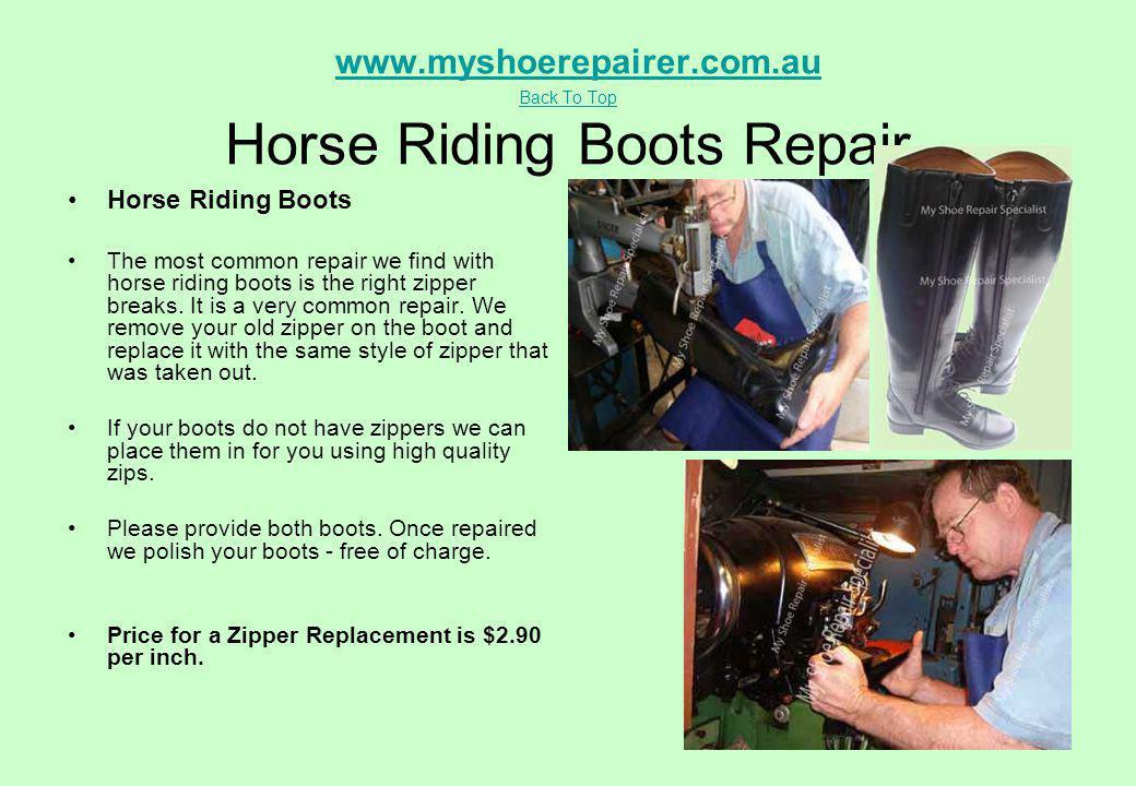 www.myshoerepairer.com.au Back To Top Horse Riding Boots Repairwww.myshoerepairer.com.au Back To Top Horse Riding Boots The most common repair we find