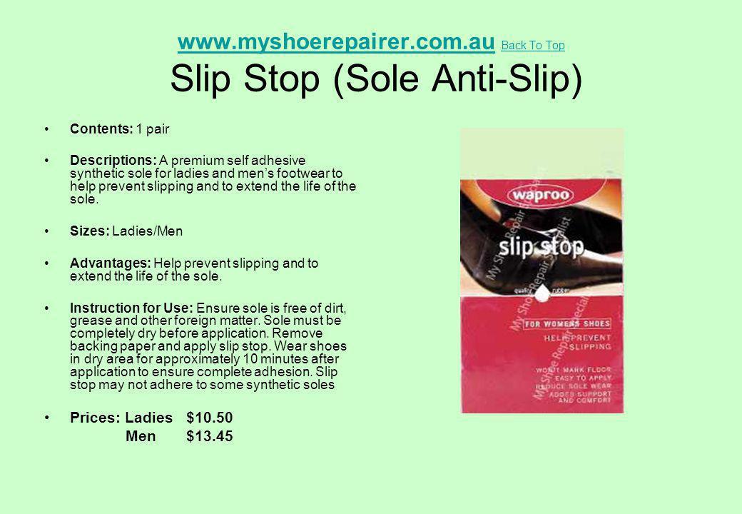 www.myshoerepairer.com.auwww.myshoerepairer.com.au Back To Top Slip Stop (Sole Anti-Slip) Back To Top Contents: 1 pair Descriptions: A premium self ad
