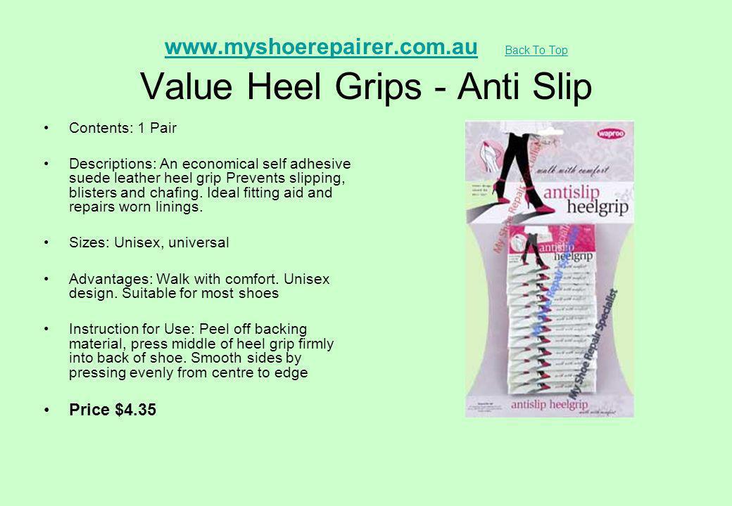 www.myshoerepairer.com.auwww.myshoerepairer.com.au Back To Top Value Heel Grips - Anti Slip Back To Top Contents: 1 Pair Descriptions: An economical s