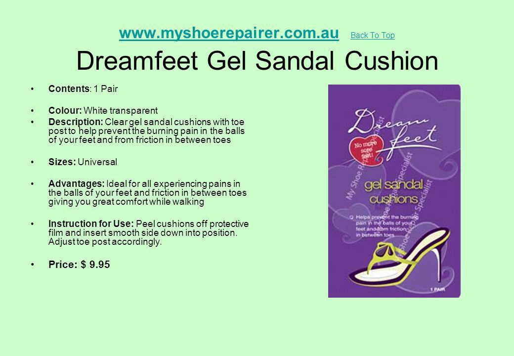 www.myshoerepairer.com.auwww.myshoerepairer.com.au Back To Top Dreamfeet Gel Sandal Cushion Back To Top Contents: 1 Pair Colour: White transparent Des