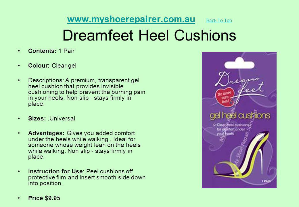 www.myshoerepairer.com.auwww.myshoerepairer.com.au Back To Top Dreamfeet Heel Cushions Back To Top Contents: 1 Pair Colour: Clear gel Descriptions: A