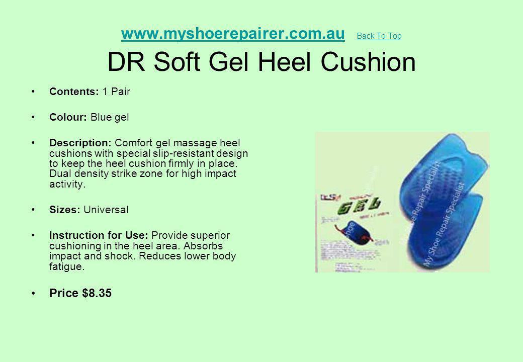 www.myshoerepairer.com.auwww.myshoerepairer.com.au Back To Top DR Soft Gel Heel Cushion Back To Top Contents: 1 Pair Colour: Blue gel Description: Com