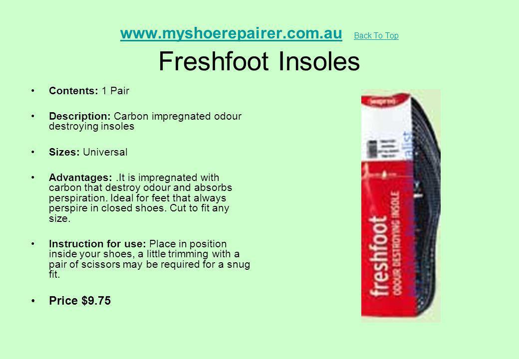 www.myshoerepairer.com.auwww.myshoerepairer.com.au Back To Top Freshfoot Insoles Back To Top Contents: 1 Pair Description: Carbon impregnated odour de