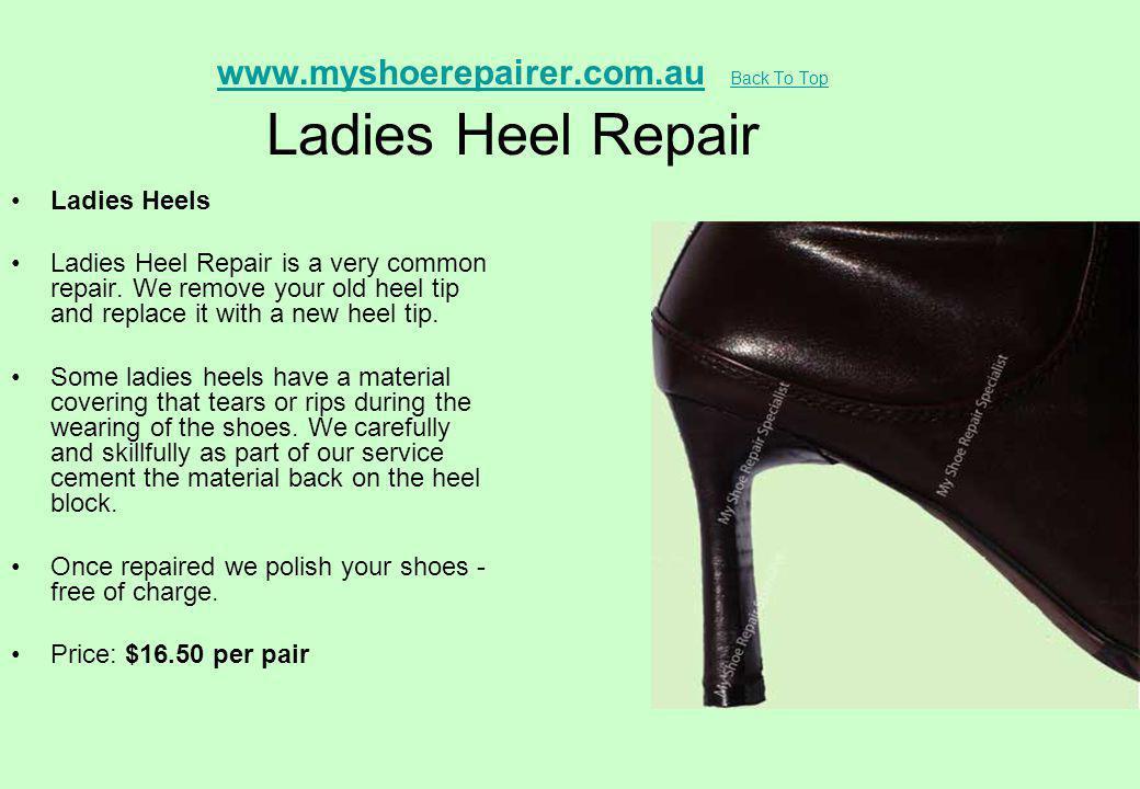www.myshoerepairer.com.au Back To Top Ladies Heel Repairwww.myshoerepairer.com.au Back To Top Ladies Heels Ladies Heel Repair is a very common repair.