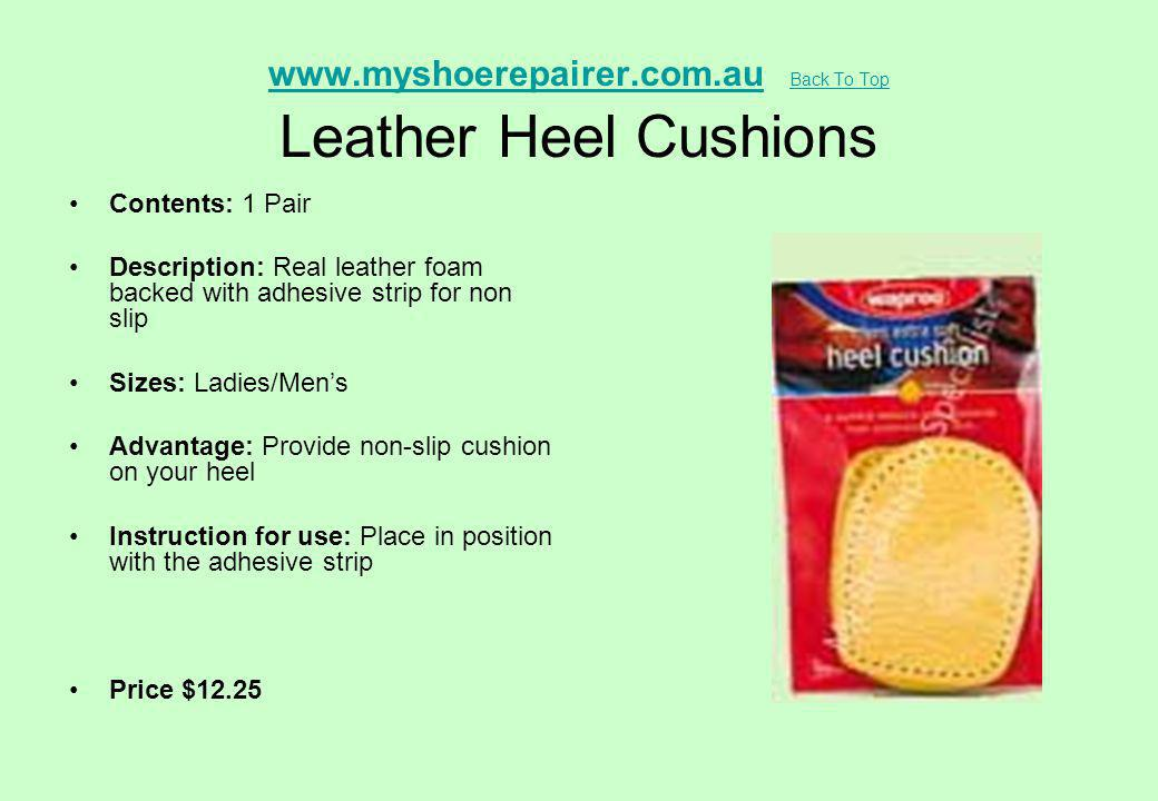 www.myshoerepairer.com.auwww.myshoerepairer.com.au Back To Top Leather Heel Cushions Back To Top Contents: 1 Pair Description: Real leather foam backe