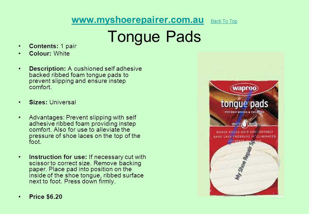 www.myshoerepairer.com.auwww.myshoerepairer.com.au Back To Top Tongue Pads Back To Top Contents: 1 pair Colour: White Description: A cushioned self ad
