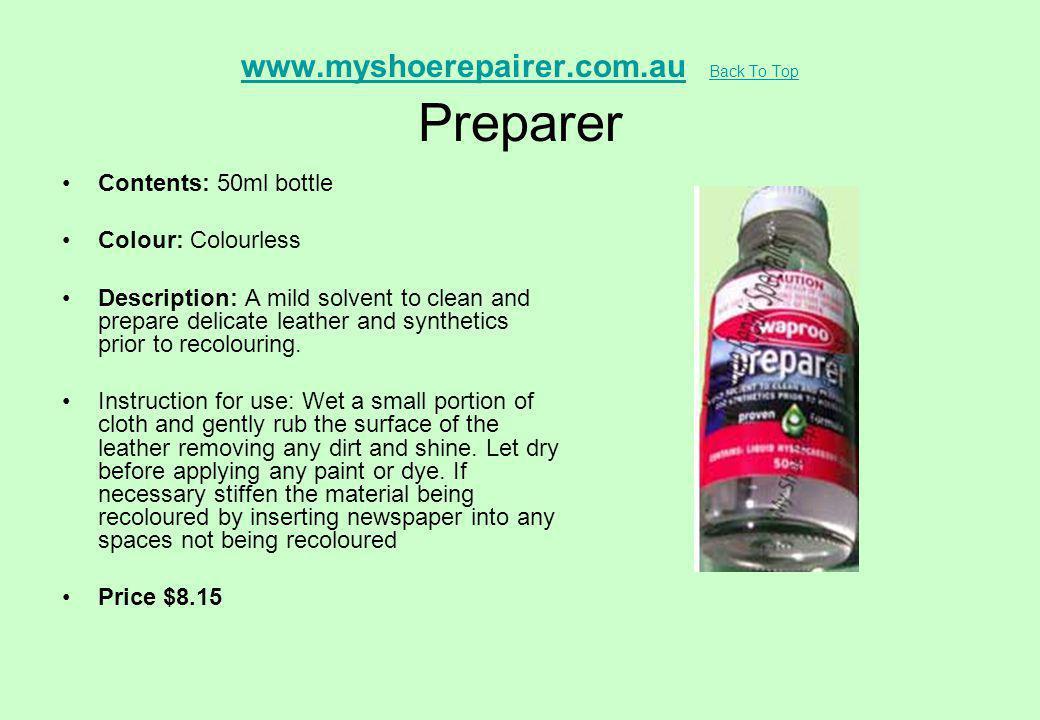 www.myshoerepairer.com.auwww.myshoerepairer.com.au Back To Top Preparer Back To Top Contents: 50ml bottle Colour: Colourless Description: A mild solve