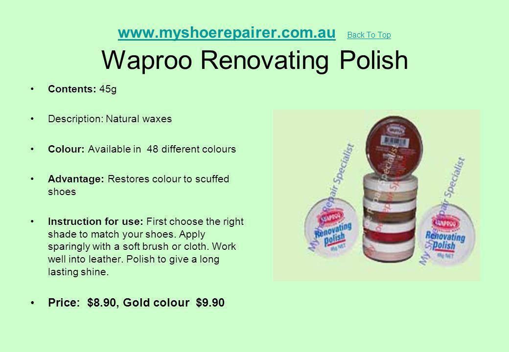 www.myshoerepairer.com.auwww.myshoerepairer.com.au Back To Top Waproo Renovating Polish Back To Top Contents: 45g Description: Natural waxes Colour: A