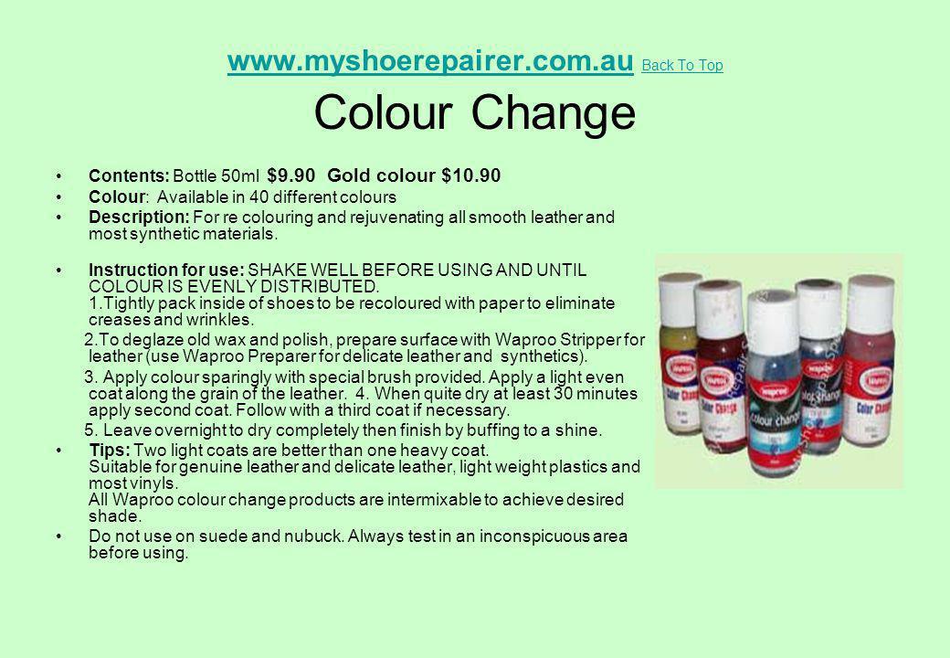 www.myshoerepairer.com.auwww.myshoerepairer.com.au Back To Top Colour Change Back To Top Contents: Bottle 50ml $9.90 Gold colour $10.90 Colour: Availa