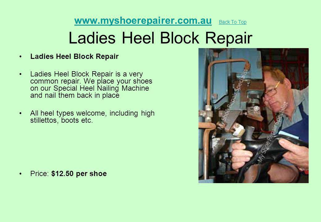 www.myshoerepairer.com.auwww.myshoerepairer.com.au Back To Top Ladies Heel Block Repair Back To Top Ladies Heel Block Repair Ladies Heel Block Repair