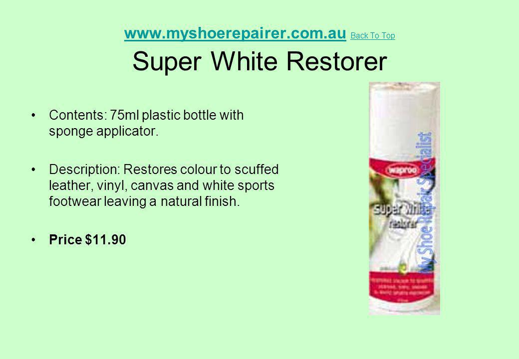 www.myshoerepairer.com.auwww.myshoerepairer.com.au Back To Top Super White Restorer Back To Top Contents: 75ml plastic bottle with sponge applicator.