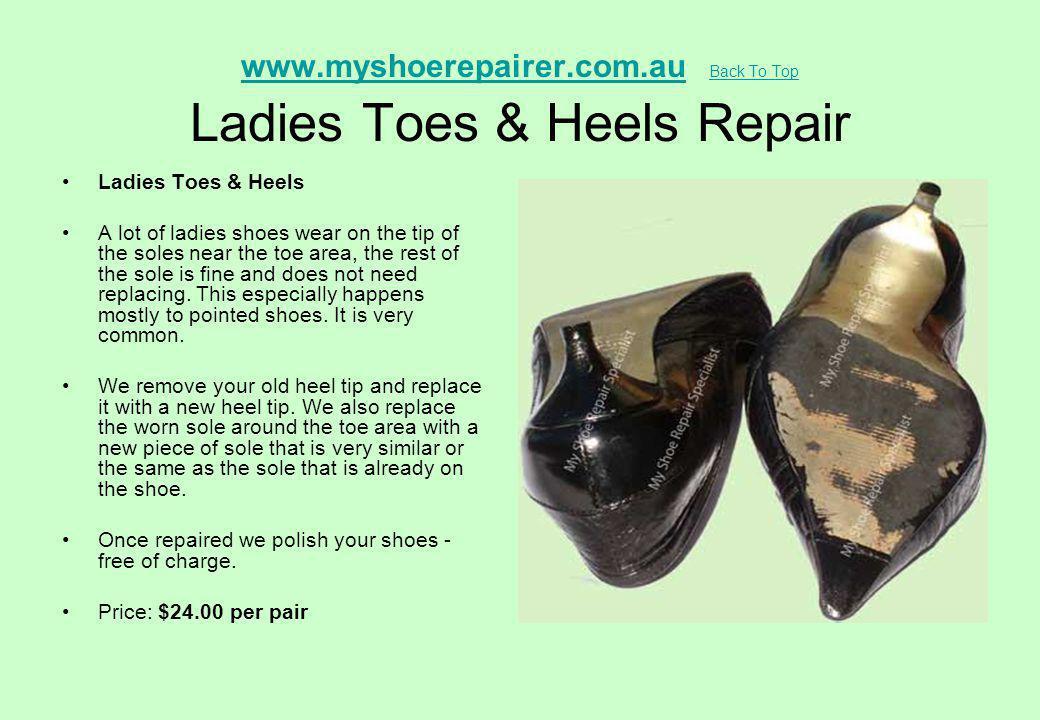 www.myshoerepairer.com.auwww.myshoerepairer.com.au Back To Top Ladies Toes & Heels Repair Back To Top Ladies Toes & Heels A lot of ladies shoes wear o
