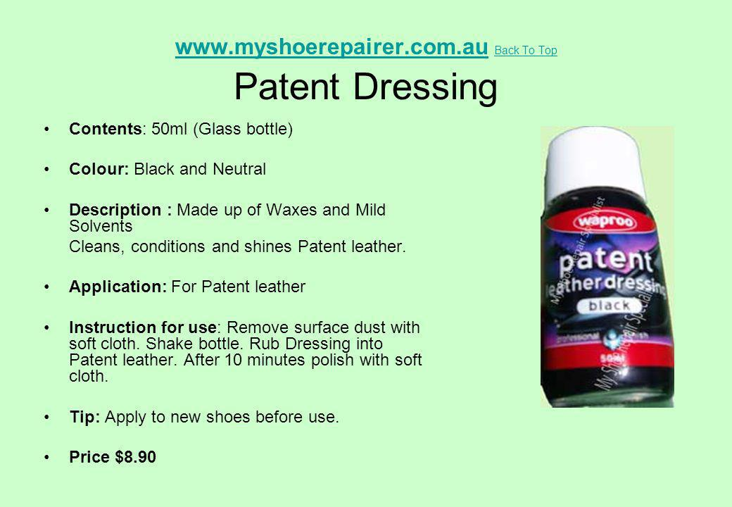 www.myshoerepairer.com.auwww.myshoerepairer.com.au Back To Top Patent Dressing Back To Top Contents: 50ml (Glass bottle) Colour: Black and Neutral Des