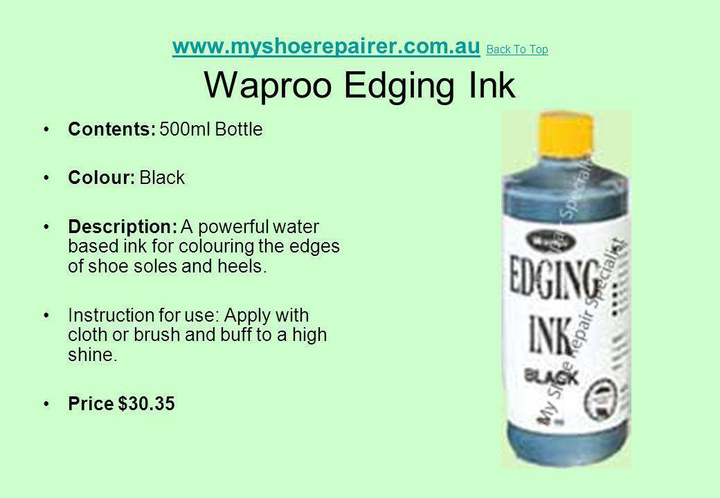 www.myshoerepairer.com.auwww.myshoerepairer.com.au Back To Top Waproo Edging Ink Back To Top Contents: 500ml Bottle Colour: Black Description: A power