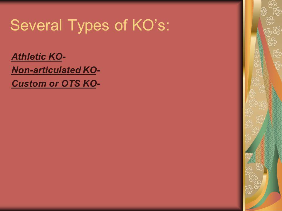 Athletic KO- Non-articulated KO- Custom or OTS KO- Several Types of KOs: