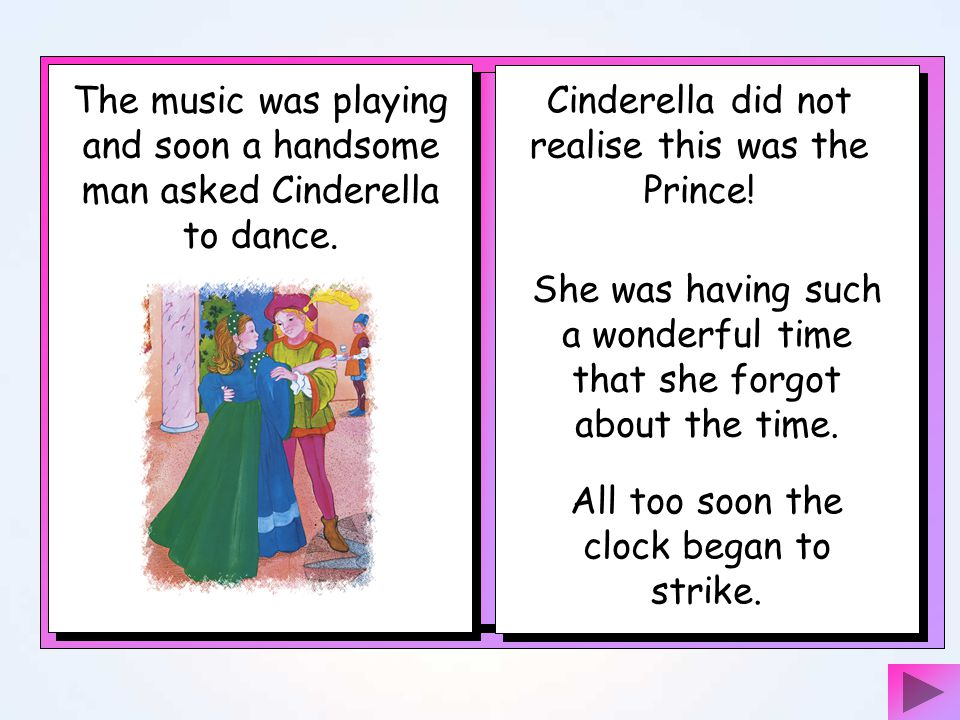 Everyone looked at Cinderella. She looked absolutely wonderful. Even her family did not recognise her! When Cinderella arrived the ball had already st