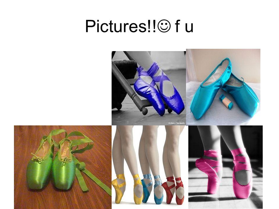 Pictures!! f u