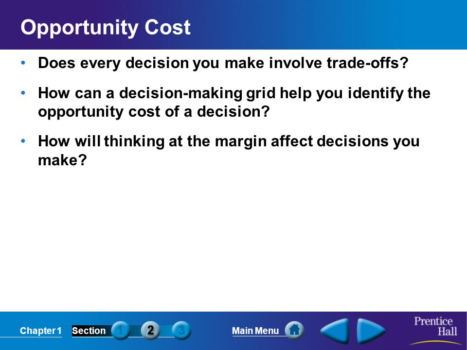 Chapter 1SectionMain Menu Opportunity Cost Does every decision you make involve trade-offs? How can a decision-making grid help you identify the oppor