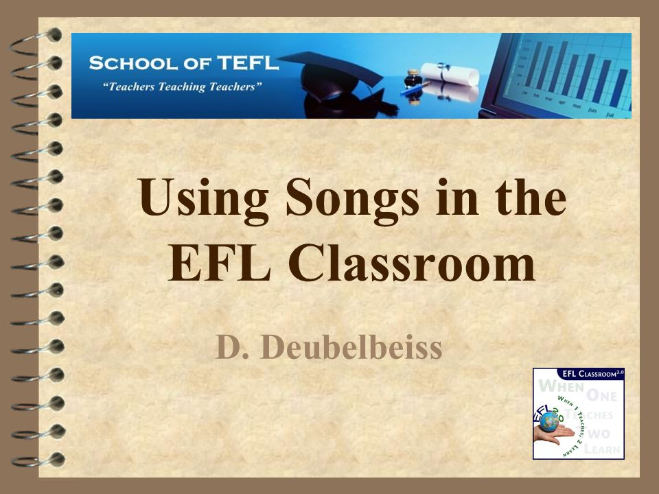 Using Songs in the EFL Classroom D. Deubelbeiss