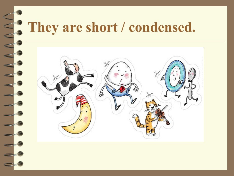 They are short / condensed.