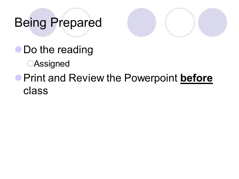 Being Prepared Do the reading Assigned Print and Review the Powerpoint before class