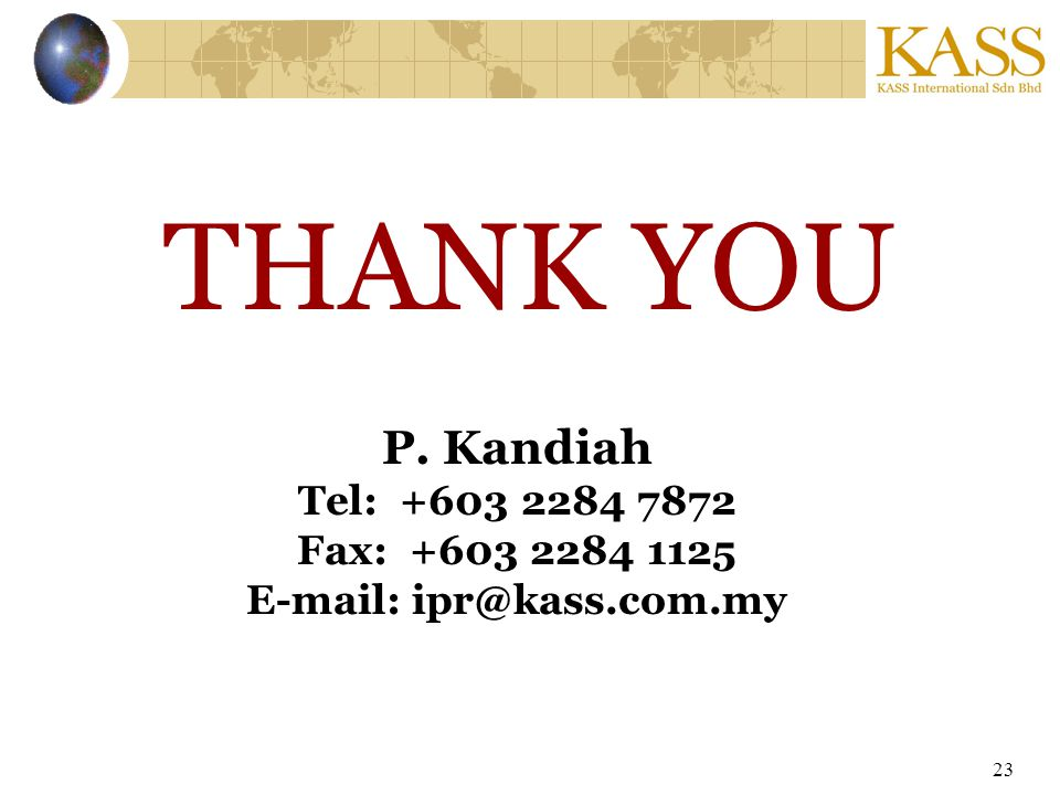 23 THANK YOU P. Kandiah Tel: +603 2284 7872 Fax: +603 2284 1125 E-mail: ipr@kass.com.my