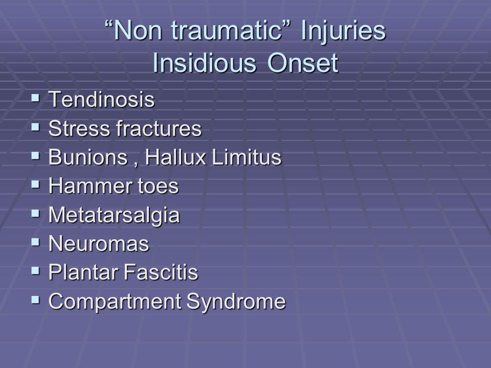 Non traumatic Injuries Insidious Onset Tendinosis Tendinosis Stress fractures Stress fractures Bunions, Hallux Limitus Bunions, Hallux Limitus Hammer