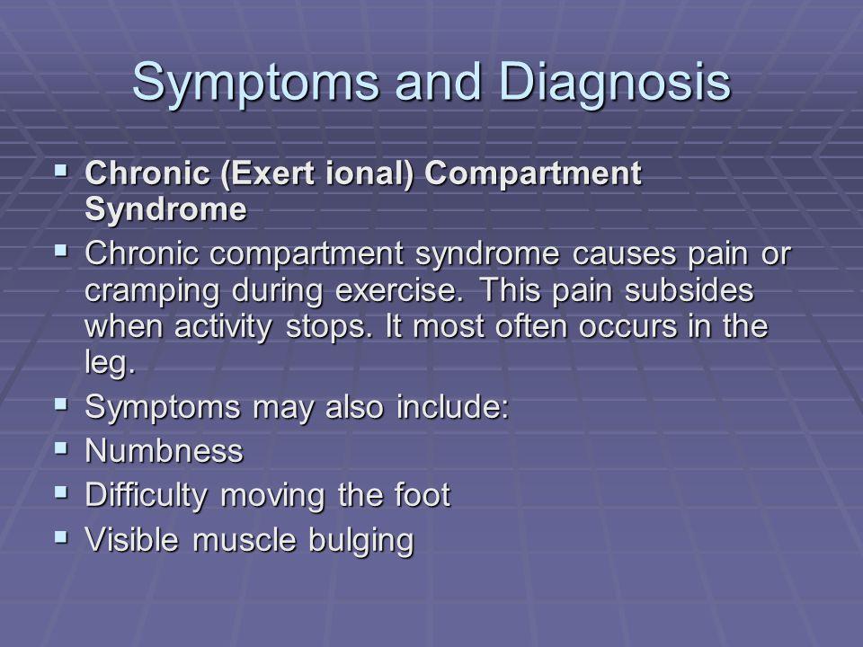 Symptoms and Diagnosis Chronic (Exert ional) Compartment Syndrome Chronic (Exert ional) Compartment Syndrome Chronic compartment syndrome causes pain