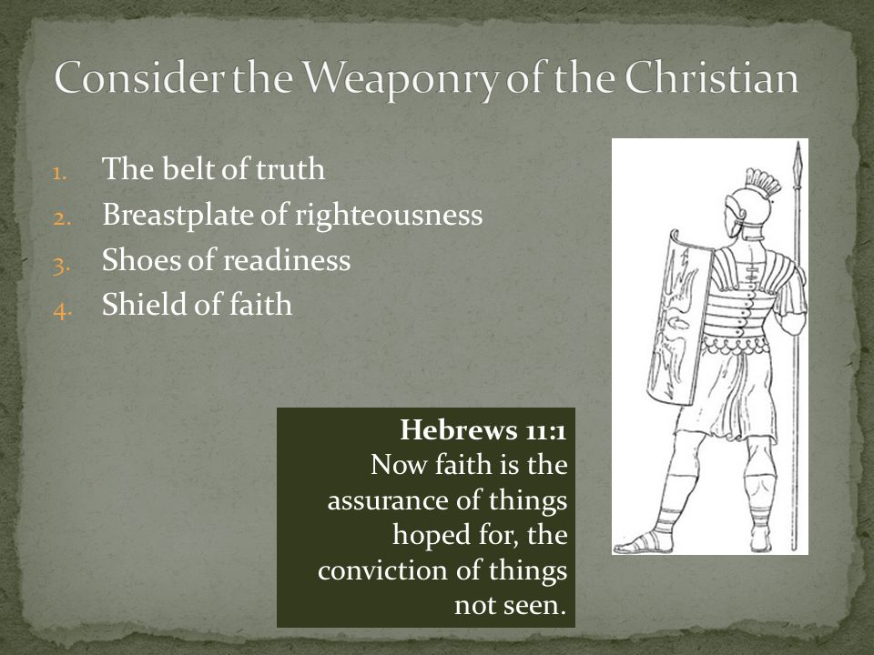 1.The belt of truth 2. Breastplate of righteousness 3.