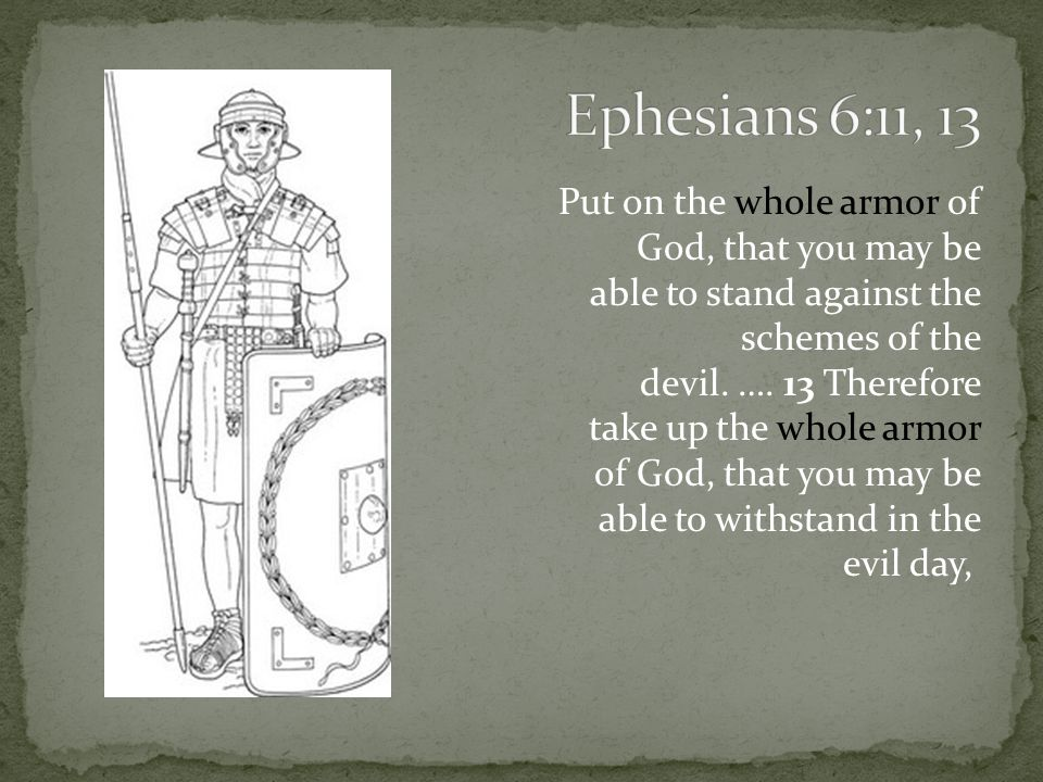 11 Put on the whole armor of God, that you may be able to stand against the schemes of the devil.