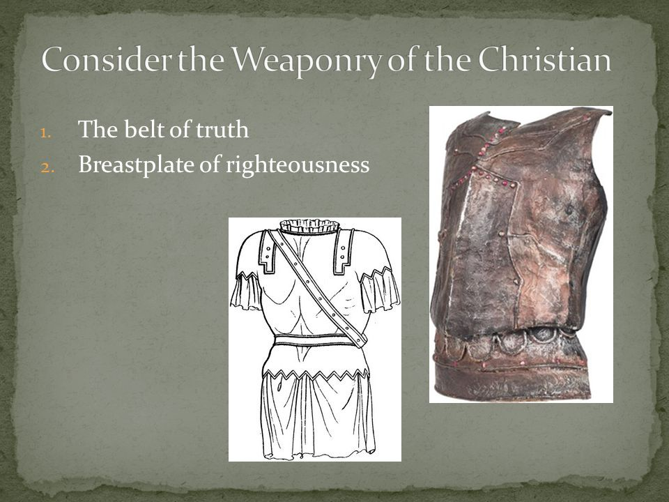 1. The belt of truth 2. Breastplate of righteousness