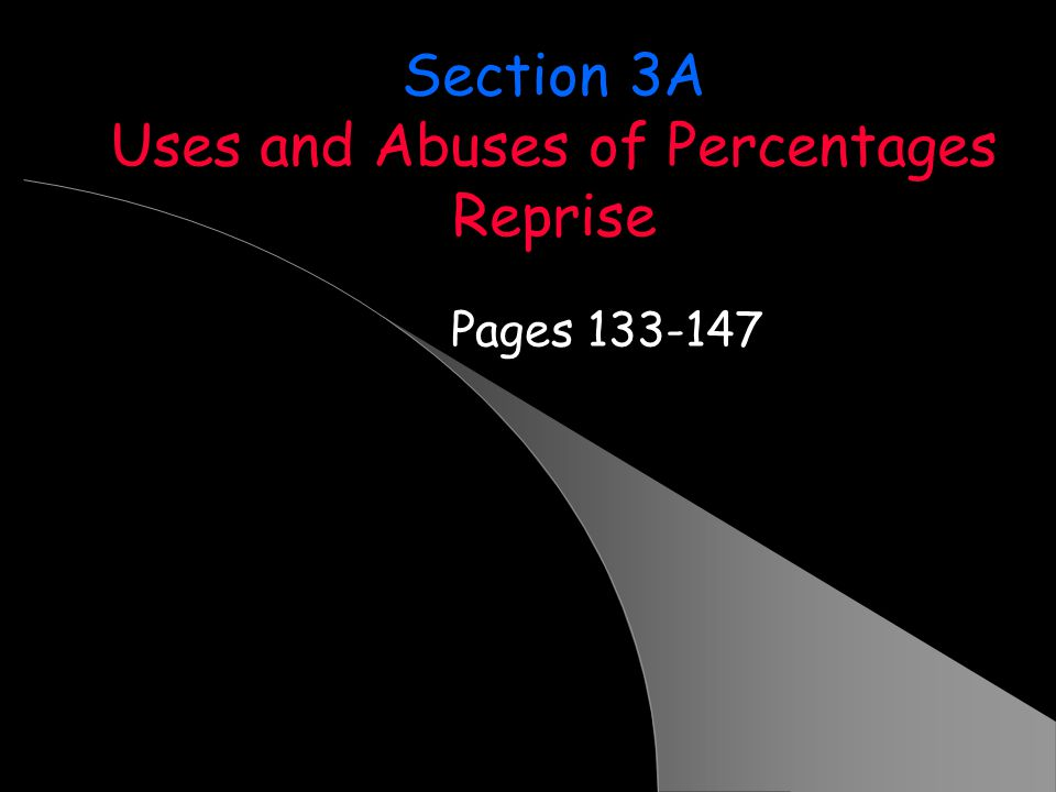 Section 3A Uses and Abuses of Percentages Reprise Pages 133-147