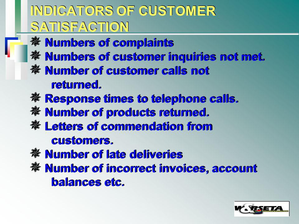 INDICATORS OF CUSTOMER SATISFACTION Numbers of complaints Numbers of customer inquiries not met. Number of customer calls not returned. Response times