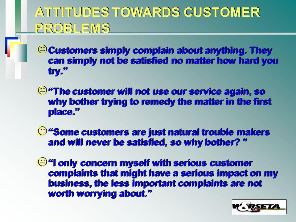 ATTITUDES TOWARDS CUSTOMER PROBLEMS Customers simply complain about anything.
