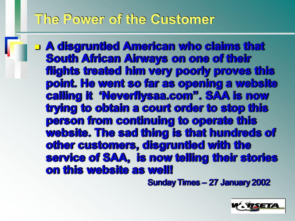 The Power of the Customer n A disgruntled American who claims that South African Airways on one of their flights treated him very poorly proves this point.