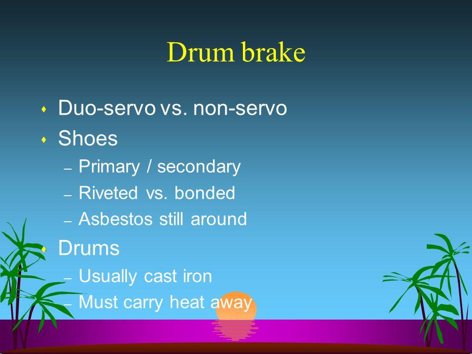 Drum brake s Duo-servo vs.non-servo s Shoes – Primary / secondary – Riveted vs.