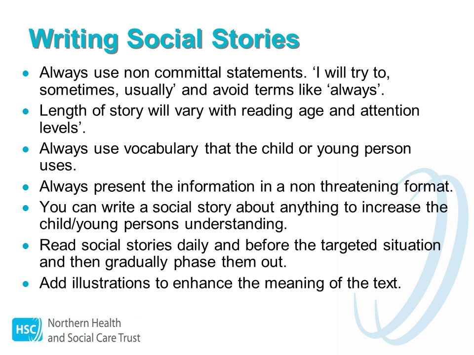 Writing Social Stories Always use non committal statements.