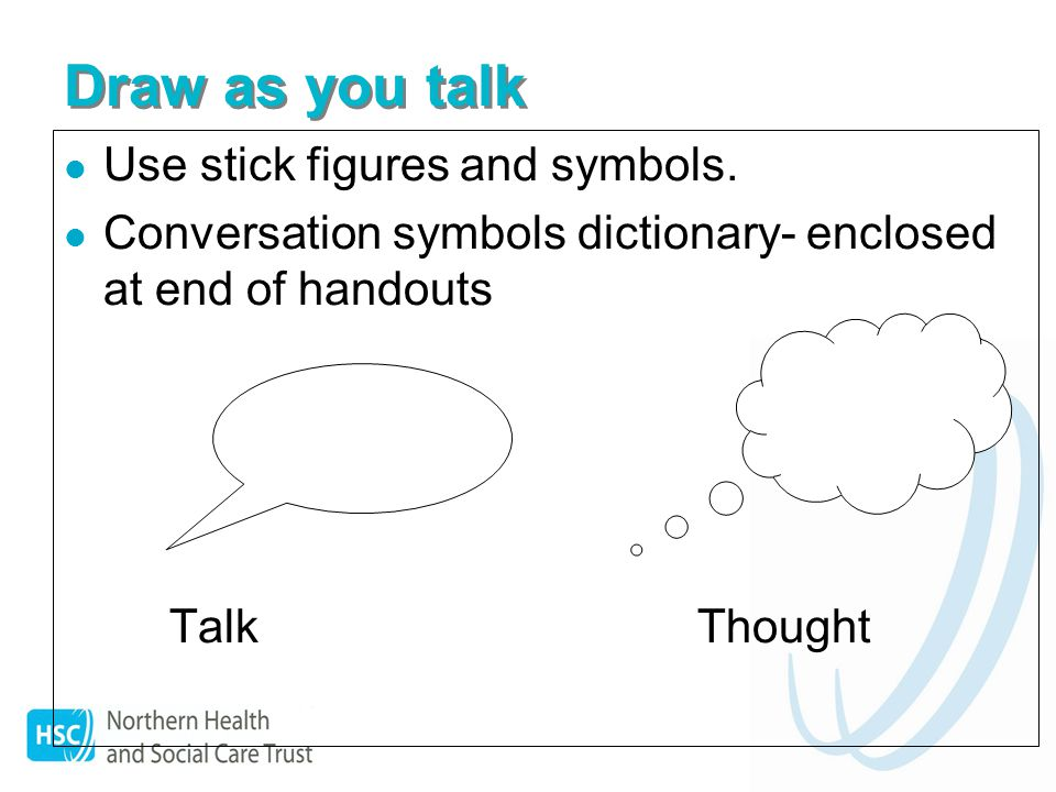 Draw as you talk Use stick figures and symbols.