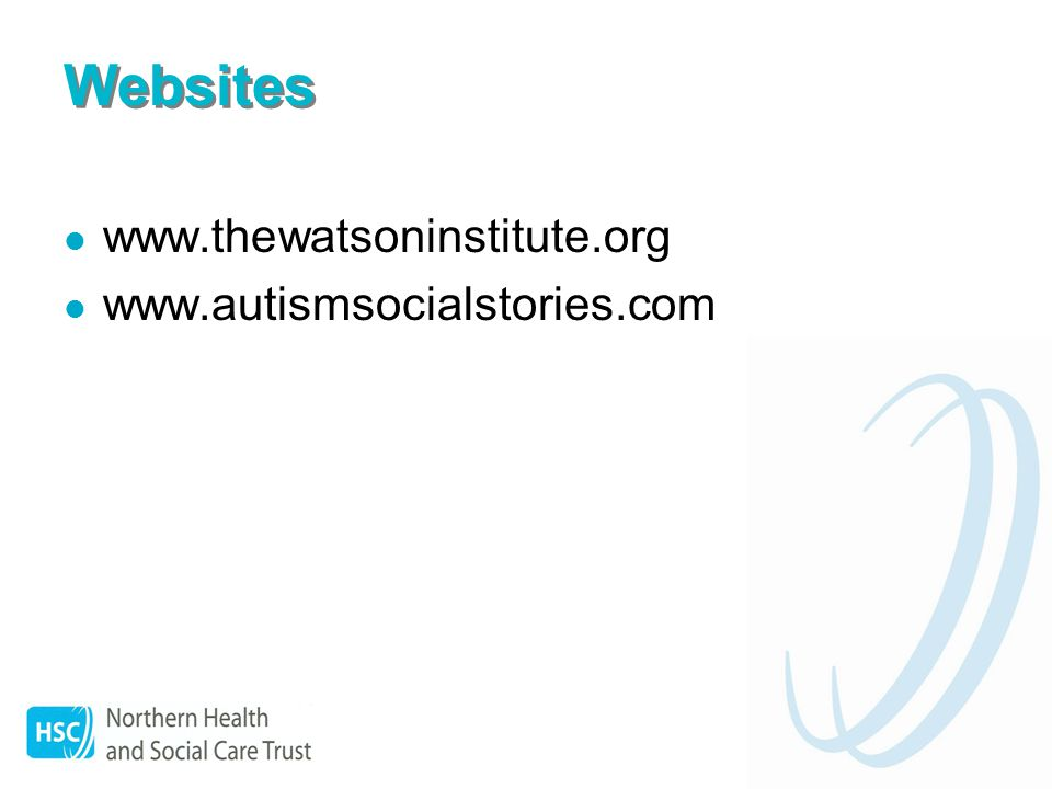 Websites www.thewatsoninstitute.org www.autismsocialstories.com