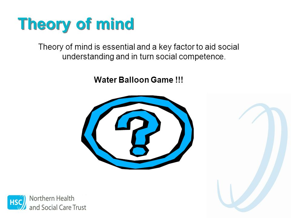 Theory of Mind Definition: the ability to infer other people s mental states (their thoughts, beliefs, desires and intentions) and the ability to use this information to interpret what they say, make sense of their behaviour, and predict what they might do next.