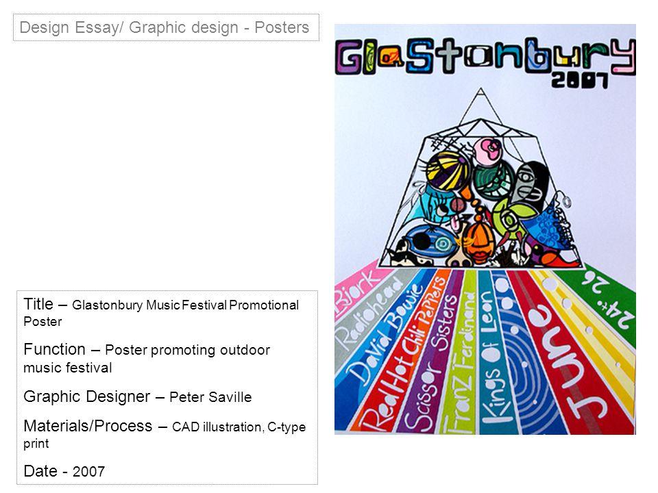 Design Essay/ Graphic design - Posters Title – Glastonbury Music Festival Promotional Poster Function – Poster promoting outdoor music festival Graphic Designer – Peter Saville Materials/Process – CAD illustration, C-type print Date - 2007