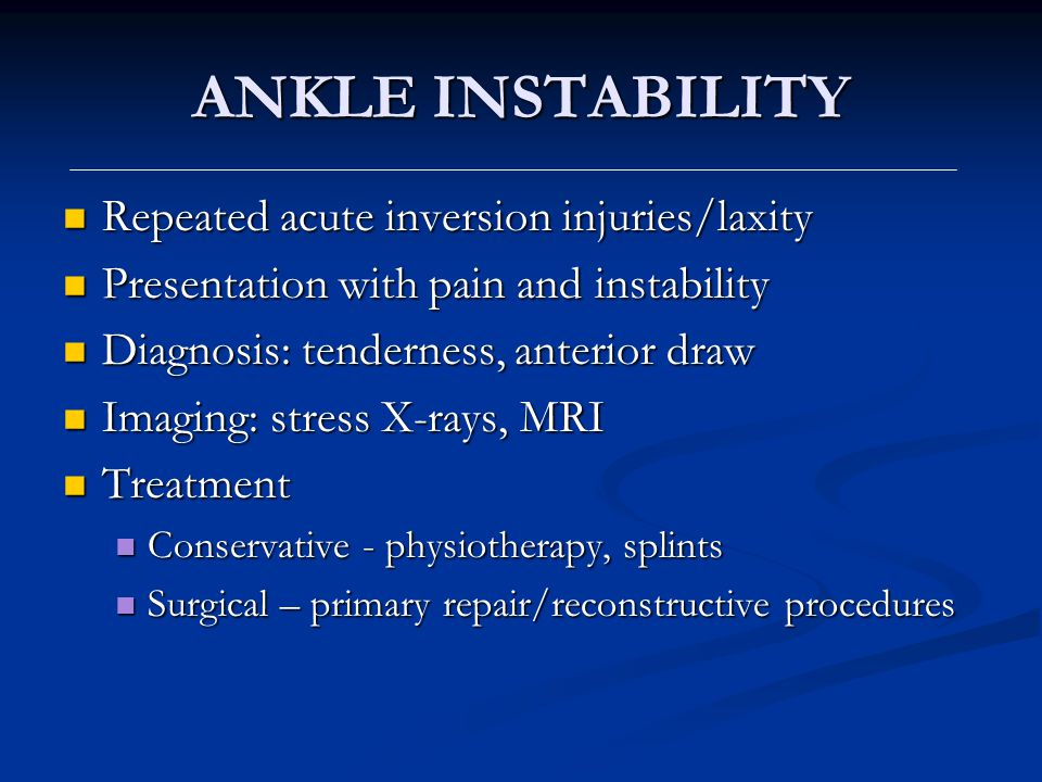 ANKLE INSTABILITY Repeated acute inversion injuries/laxity Repeated acute inversion injuries/laxity Presentation with pain and instability Presentatio