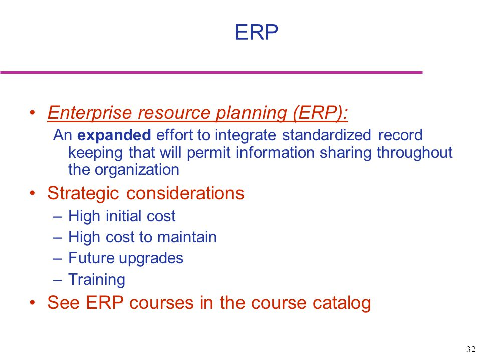32 Enterprise resource planning (ERP): An expanded effort to integrate standardized record keeping that will permit information sharing throughout the