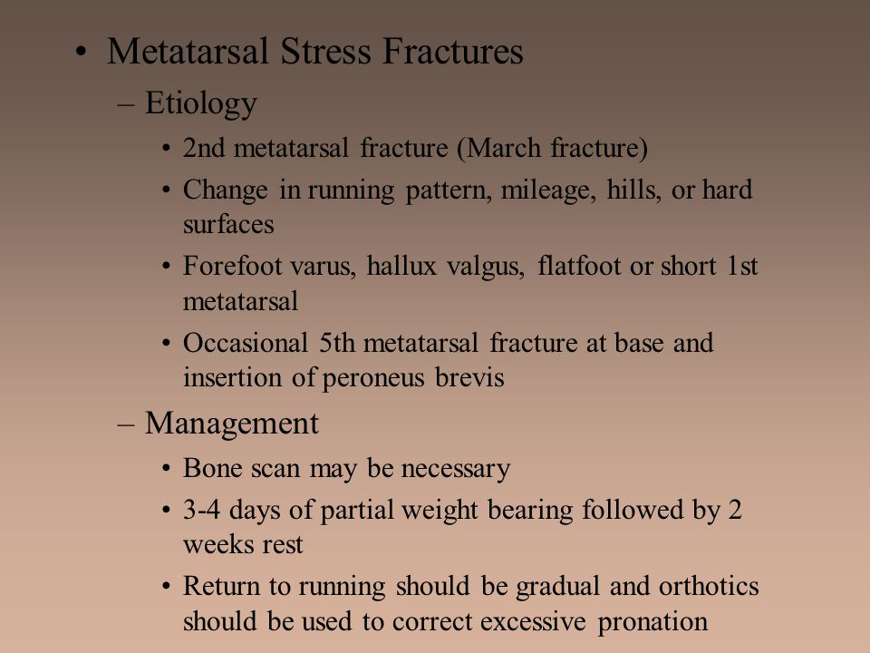 Metatarsal Stress Fractures –Etiology 2nd metatarsal fracture (March fracture) Change in running pattern, mileage, hills, or hard surfaces Forefoot va