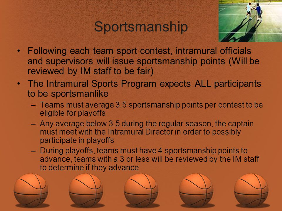 Sportsmanship Following each team sport contest, intramural officials and supervisors will issue sportsmanship points (Will be reviewed by IM staff to