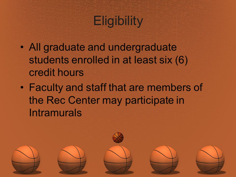 Eligibility All graduate and undergraduate students enrolled in at least six (6) credit hours Faculty and staff that are members of the Rec Center may