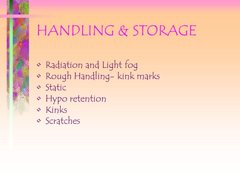 HANDLING & STORAGE Radiation and Light fog Rough Handling- kink marks Static Hypo retention Kinks Scratches