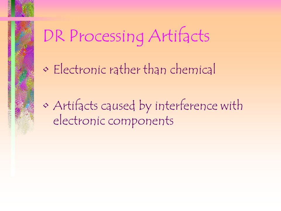 DR Processing Artifacts Electronic rather than chemical Artifacts caused by interference with electronic components