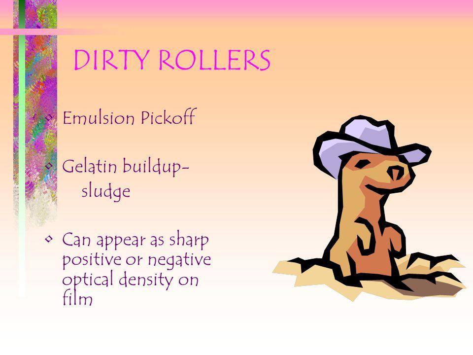 DIRTY ROLLERS Emulsion Pickoff Gelatin buildup- sludge Can appear as sharp positive or negative optical density on film